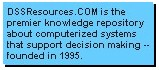 DSSResources.COM is the premier knowledge repository about computerized systems  that support decision making -- founded in 1995.